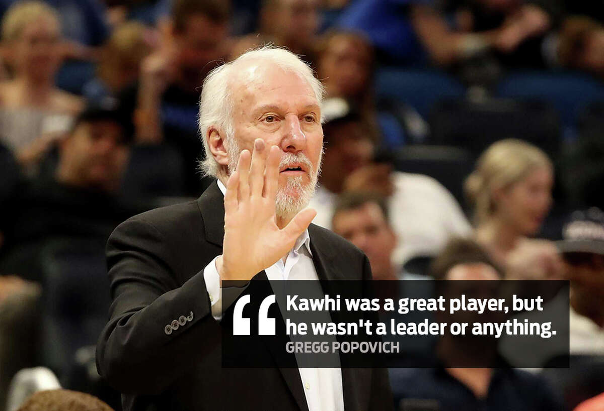 """""""Kawhi was a great player, but he wasn't a leader or anything."""" -Gregg Popovich While discussing the importance to the Spurs of guard Patty Mills, coach Gregg Popovich criticized Kawhi Leonard's leadership skills. Asked about the remarks the next day, Leonard responded."""