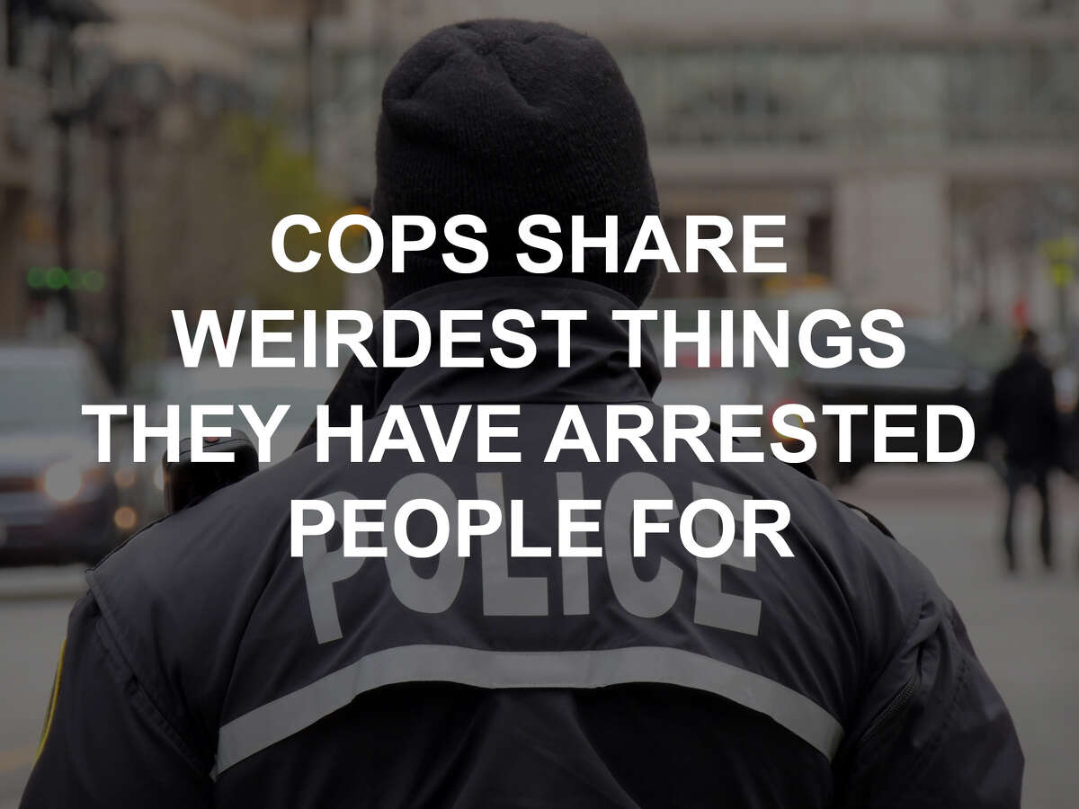 Click through the gallery for cops' stories of the weirdest things for which they've arrested people.