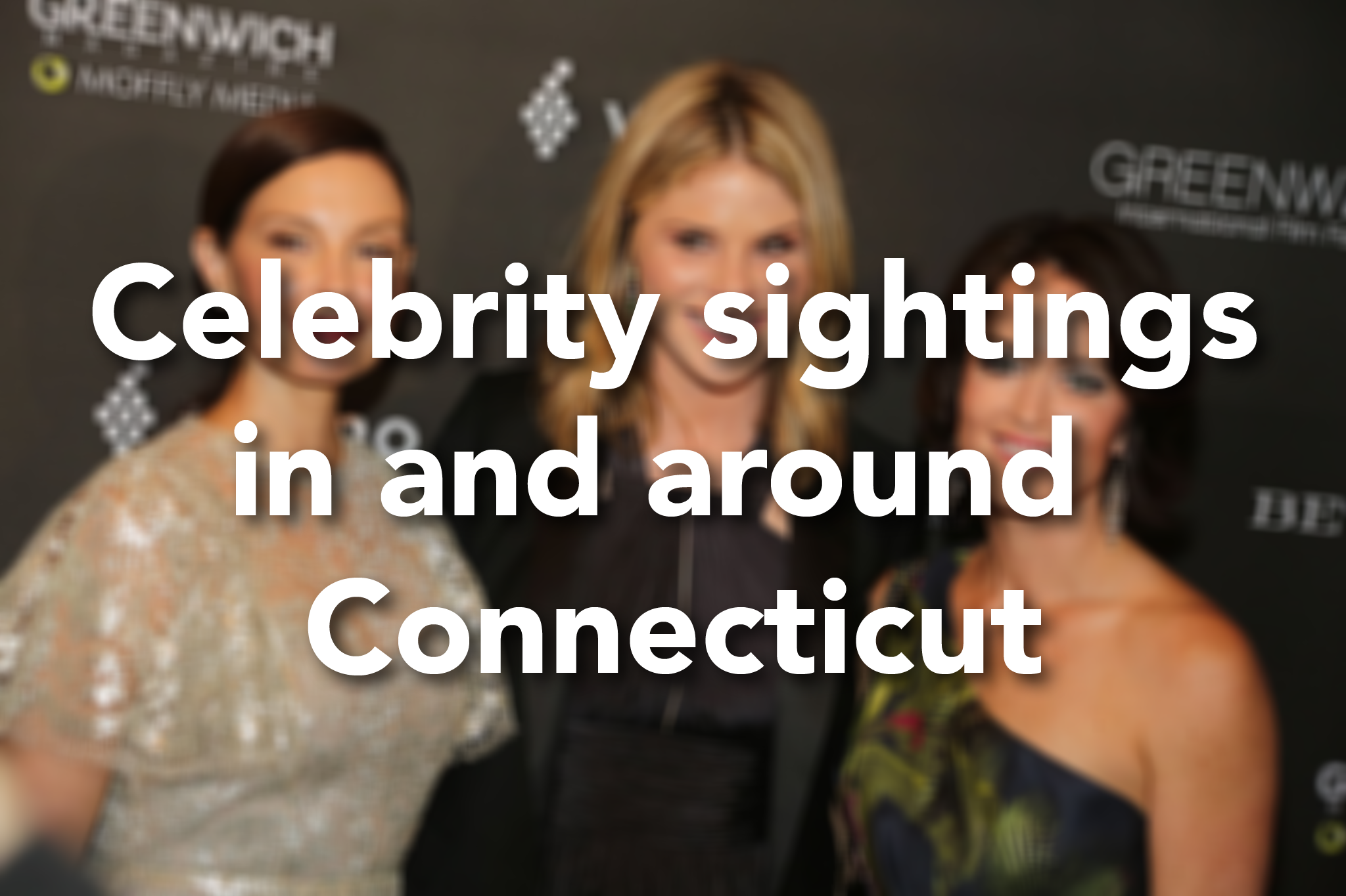 recent celebrity spottings around southwestern connecticut - the hour