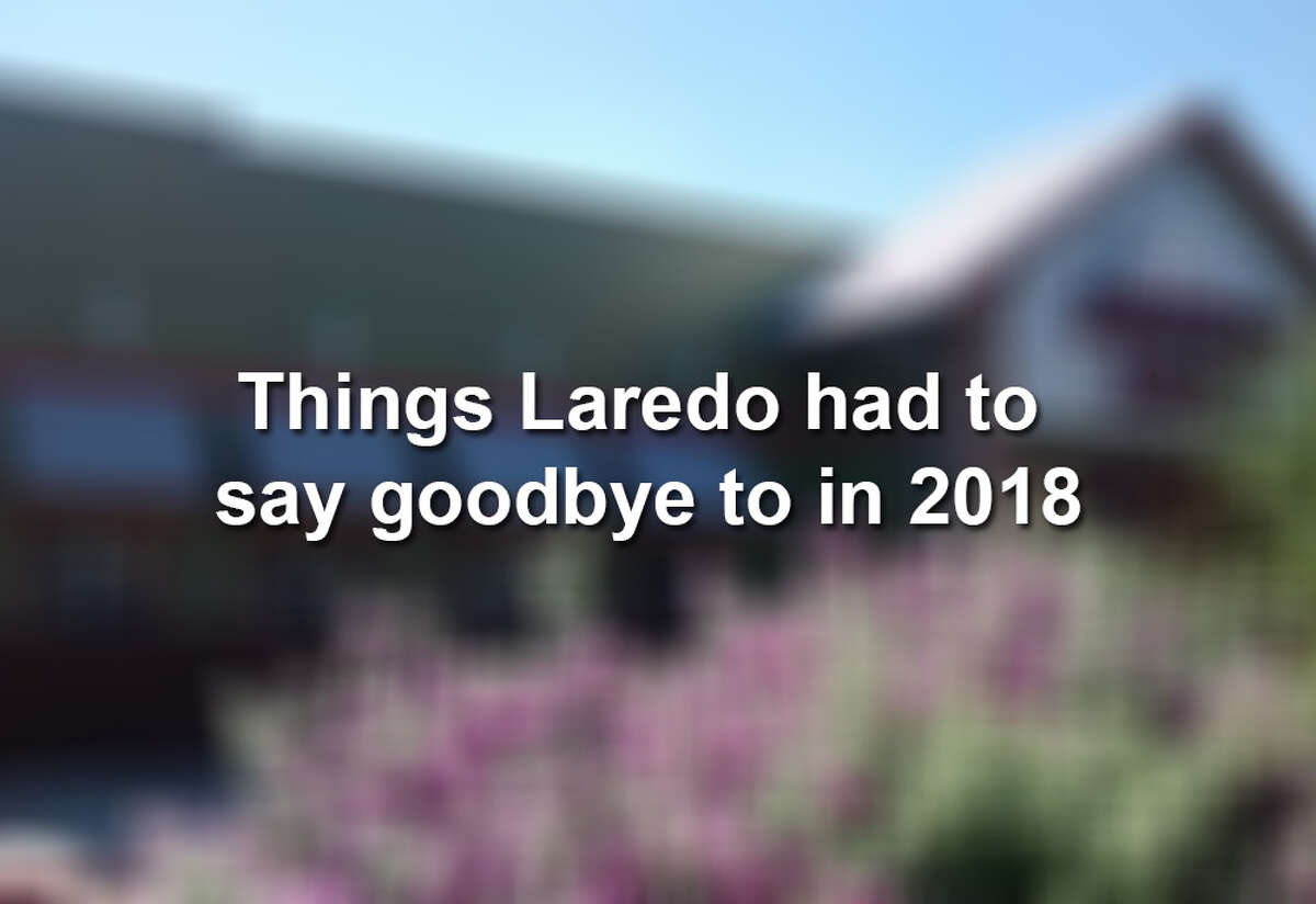 Keep scrolling to see 10 things Laredo has had to say adiós to in 2018: