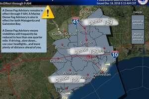 Southeast Texas is under a dense fog advisory until 9 a.m. on Tuesday, Dec. 18, 2018.