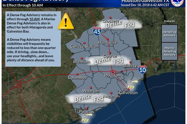 Southeast Texas is under a dense fog advisory until 10 a.m. on Tuesday, Dec. 18, 2018.