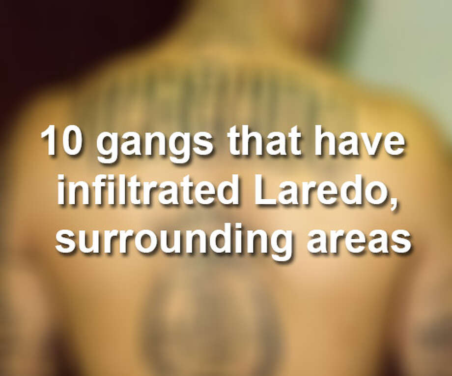 Click through the gallery above for 10 gangs that have infiltrated the Laredo area. >>> Photo: Texas Department Of Public Safety
