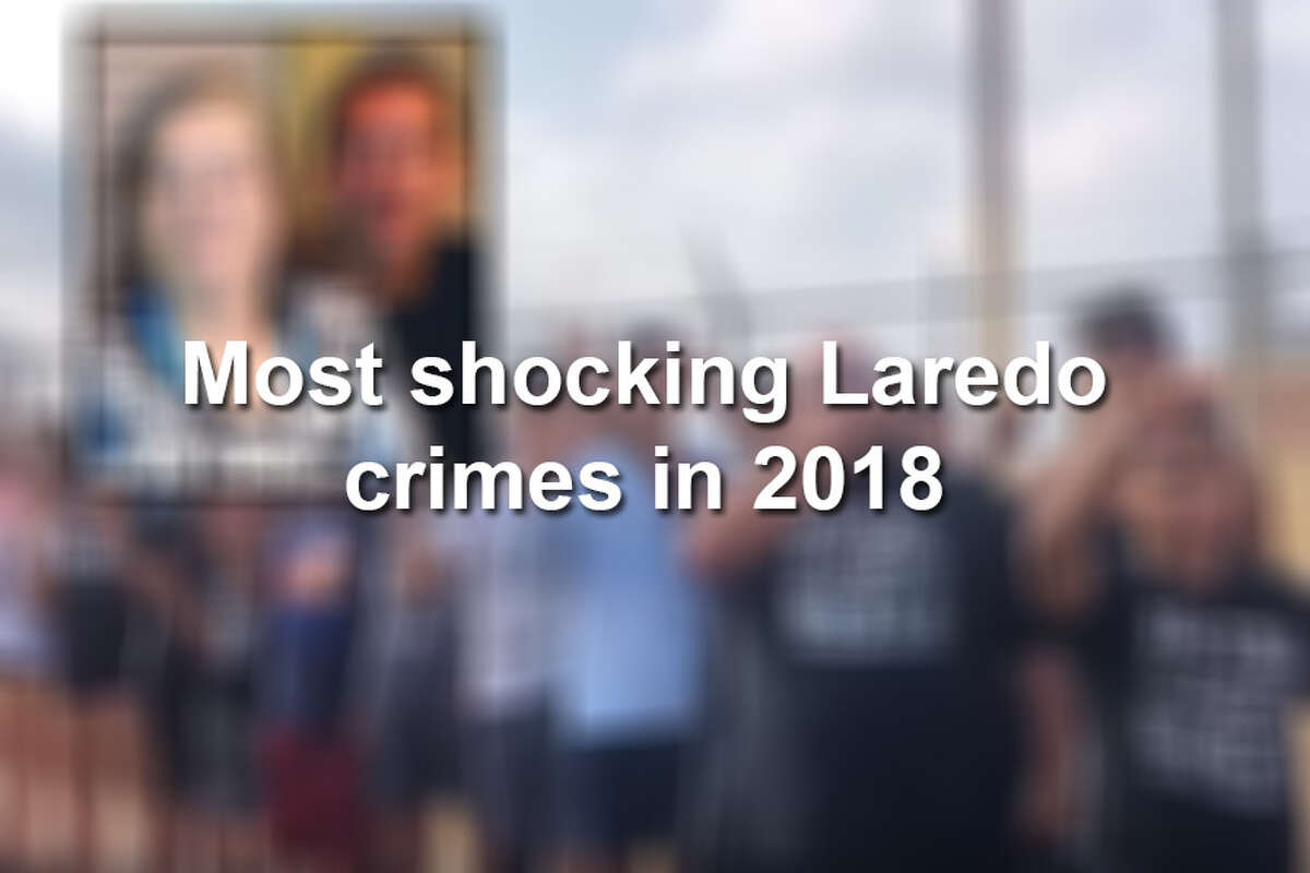 Keep scrolling to see the crimes that shocked Laredo and surrounding areas in 2018.
