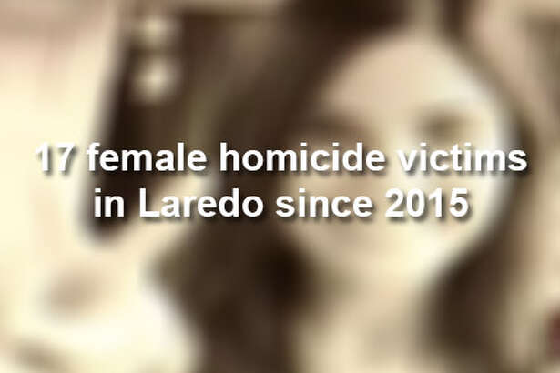 During the past four years, there have been 17 female homicide victims in Laredo, ranging in age from 1 to 74.